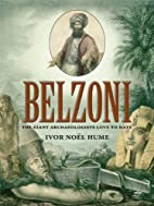 Belzoni: The Giant Archaeologists Love to…