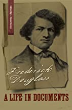 Frederick Douglass : a life in documents by…
