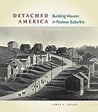 Detached America: Building Houses in Postwar…