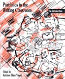 Yancey, Kathleen Blake: Portfolios in the Writing Classroom: An Introduction