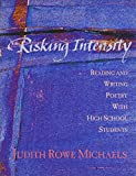 Michaels, Judith: Risking Intensity: Reading and Writing Poetry With High School Students