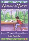 Ray, Katie Wood: Wondrous Words: Writers and Writing in the Elementary Classroom