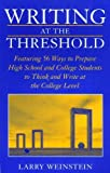 Weinstein, Larry: Writing at the Threshold: Featuring 56 Ways to Prepare High School and College Students to Think and Write at the College Level