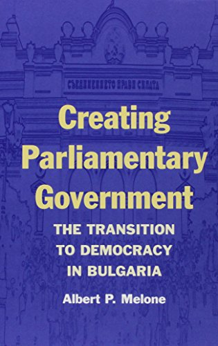 creating-parliamentary-government-the-transition-to-democracy-in-bulgaria-parliaments-legislatures