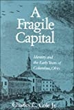 Cole, Charles C.: A Fragile Capital: Identity and the Early Years of Columbus, Ohio