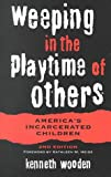 Wooden, Kenneth: Weeping in the Playtime of Others: America's Incarcerated Children