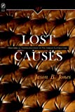 Jason, Jones B.: Lost Causes: Historical Consciousness in Victorian Literature