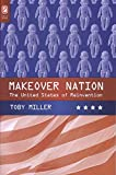 Miller, Toby: Makeover Nation: The United States of Reinvention