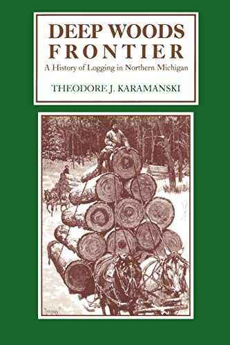 deep-woods-frontier-a-history-of-logging-in-northern-michigan-great-lakes-books-series
