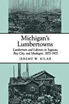 Michigan's Lumbertowns: Lumbermen and…