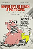 Alan Dundes: Never Try to Teach a Pig to Sing: Still More Urban Folklore from the Paperwork Empire (Humor in Life and Letters Series)
