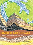 Under Michigan: The Story of Michigan's…