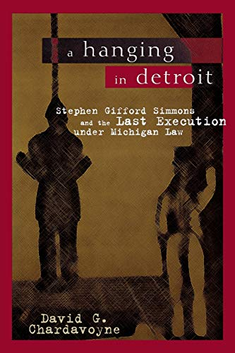 a-hanging-in-detroit-stephen-gifford-simmons-and-the-last-execution-under-michigan-law-great-lakes-books-series