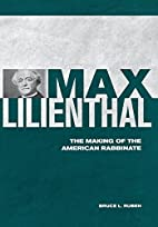 Max Lilienthal : the making of the American…