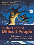 Gargiulo, Terrence L.: In the Land of Difficult People: 24 Timeless Tales Reveal How to Tame Beasts at Work