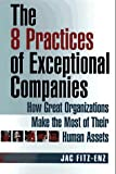 Fitz-Enz, Jac: The 8 Practices of Exceptional Companies: How Great Organizations Make the Most of Their Human Assets