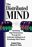 Fisher, Kimball: The Distributed Mind: Achieving High Performance Through the Collective Intelligence of Knowledge Work Teams