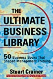 Stuart Crainer: The Ultimate Business Library: 50 Books That Shaped Management Thinking (Ultimate Business Series)