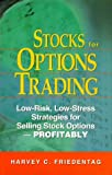 Harvey C. Friedentag: Stocks for Options Trading: Low-Risk, Low-Stress Strategies for Selling Stock Options -- Profitably!