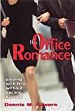 Powers, Dennis M.: The Office Romance: Playing With Fire Without Getting Burned