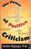 Weisinger, Hendrie: The Power of Positive Criticism
