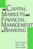 Hudson, Robert: The Capital Markets &amp; Financial Management in Banking
