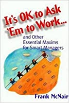It's Ok to Ask 'Em to Work: And Other…