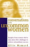 Wymard, Ellie: Conversations With Uncommon Women: Insights from Women Who'Ve Risen Above Life's Challenges to Achieve Extraordinary Success