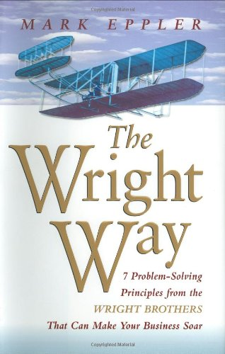 the-wright-way-7-problem-solving-principles-from-the-wright-brothers-that-can-make-your-business-soar