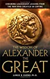 Kurke, Lance B.: The Wisdom of Alexander the Great : Enduring Leadership Lessons from the Man Who Created an Empire