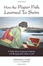How the Paper Fish Learned to Swim: A Fable…