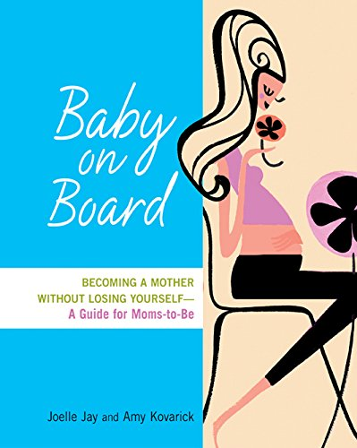 baby-on-board-becoming-a-mother-without-losing-yourself-a-guide-for-moms-to-be
