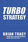 Tracy, Brian: TurboStrategy: 21 Powerful Ways to Transform Your Business and Boost Your Profits Quickly