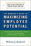 Rothwell, William J.: The Manager's Guide to Maximizing Employee Potential: Quick and Easy Strategies to Develop Talent Every Day