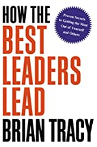 How the best leaders lead : proven secrets…