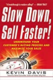 Davis, Kevin: Slow Down, Sell Faster!: Understand Your Customer's Buying Process and Maximize Your Sales