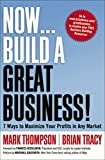 Thompson, Mark: Now, Build a Great Business!: 7 Ways to Maximize Your Profits in Any Market