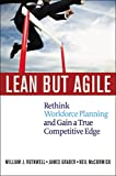 William J. Rothwell: Lean but Agile: Rethink Workforce Planning and Gain a True Competitive Edge