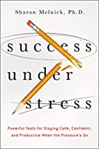 Success Under Stress: Powerful Tools for…