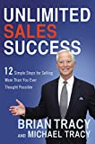Tracy, Brian: Unlimited Sales Success: 12 Simple Steps for Selling More Than You Ever Thought Possible