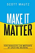 Make It Matter: How Managers Can Motivate by…