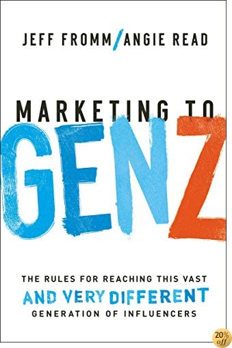 Marketing to Gen Z: The Rules for Reaching This Vast-and Very Different-Generation of Influencers
