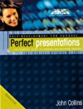 Collins, John: Perfect Presentations: The Essential Guide to Thinking and Working Smarter