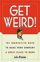 Get Weird! 101 Innovative Ways to Make Your…