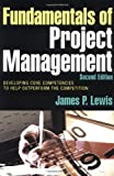 Lewis, James P.: Fundamentals of Project Management: Developing Core Competencies to Help Outperform the Competition