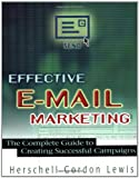 Herschell Gordon Lewis: Effective E-Mail Marketing: The Complete Guide to Creating Successful Campaigns