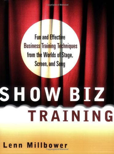show-biz-training-fun-and-effective-business-training-techniques-from-the-worlds-of-stage-screen-and-song