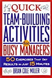 Brian Cole Miller: Quick Team-Building Activities for Busy Managers: 50 Exercises That Get Results in Just 15 Minutes