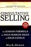 Hanan, MacK: Consultative Selling: The Hanan Formula for High-Margin Sales at High Levels