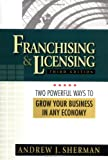 Sherman, Andrew J.: Franchising & Licensing: Two Powerful Ways to Grow Your Business in Any Economy